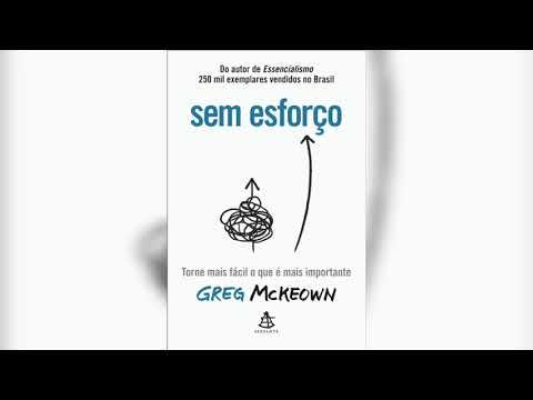 |Audiolivro| Sem Esforço - Greg McKeown - Torne mais fácil o que é mais importante