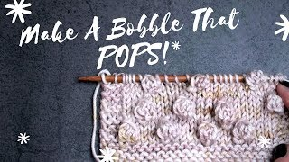 TUTORIAL: How To Knit A Bobble That POPS!