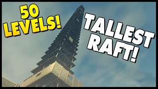 TALLEST RAFT! 50 LEVELS! Biggest Raft? - Raft Gameplay [Sandbox Survival Game Let's Play Raft]