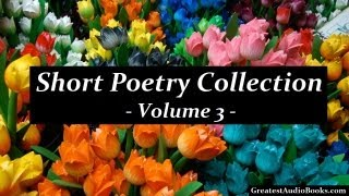 Short Poetry Collection Volume 3 - FULL AudioBook - Best Poems & Poets