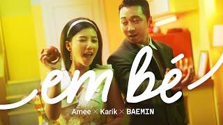 EM BÉ - AMEE x KARIK x BAEMIN   Official Music Video