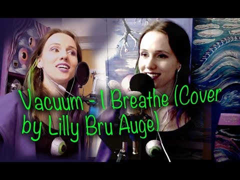 Vacuum - I Breathe ( Live Vocal Cover by Lilly Bru Auge)