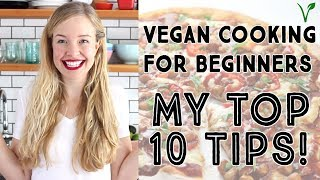 VEGAN COOKING FOR BEGINNERS -  My Top 10 Tips!