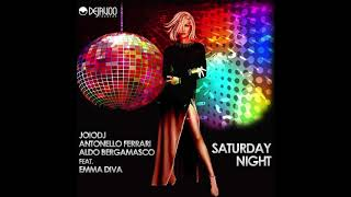 JoioDj, Antonello Ferrari, Aldo Bergamasco feat  Emma Diva - Saturday Night  (F & B Mix)