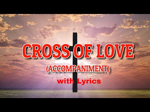 Cross of Love Piano with Lyrics | Accompaniment | Solo | Choir