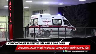 Konya'daki silahlı yaralamanın şüphelisi tutuklandı