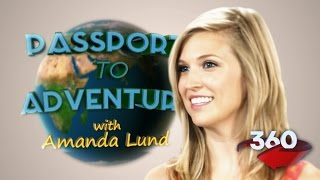 Passport to Adventure with Amanda Lund! #360video