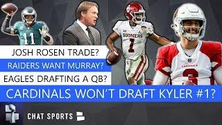 NFL Draft Rumors On Kyler Murray To Raiders Not Cardinals, Eagles Drafting A QB, & Josh Rosen Trade