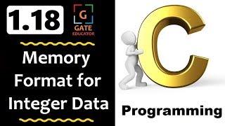1.18 - Memory Format for Integer Data |GATE Lectures| C Programming Tutorial | GATE Educator | HINDI
