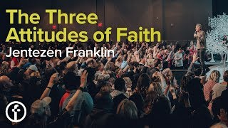 The Three Attitudes of Faith | Pastor Jentezen Franklin