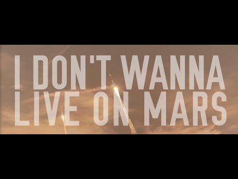 I Don't Wanna Live on MarsI Don't Wanna Live on Mars