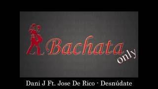 Dani J Ft. Jose De Rico - Desnúdate (Bachata 2016)