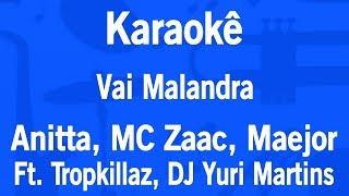 Karaokê Vai Malandra - Anitta, MC Zaac, Maejor Ft. Tropkillaz, Dj Yuri Martins