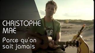 Christophe Maé - Parce Qu'On Ne Sait Jamais