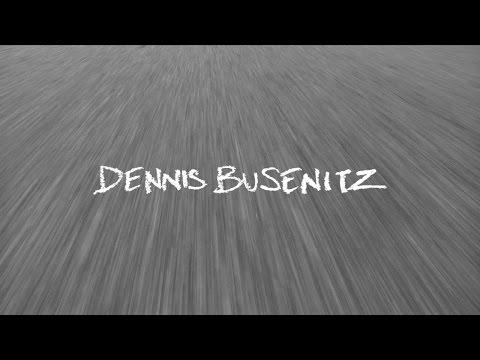 Dennis Busenitz Since Day One