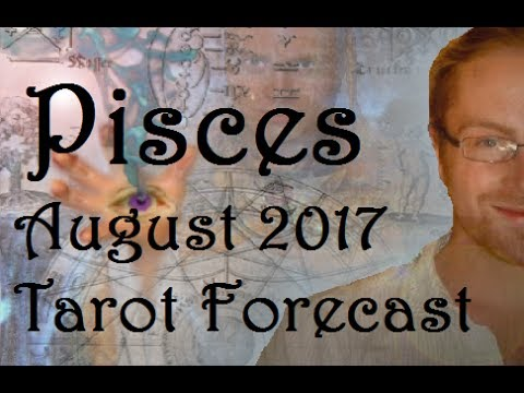 Pisces August 2017 Tarot Forecast
