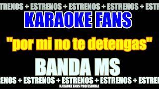 Por Mi No Te Detengas   Banda MS Karaoke