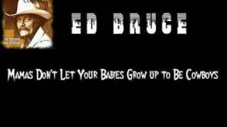 Ed Bruce - Mamas Don't Let Your Babies Grow up to Be Cowboys