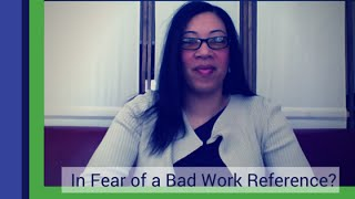 Are You Living in Fear of a Bad Work Reference?