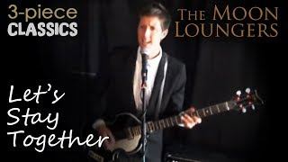 Lets Stay Together by Al Green | Cover by the Moon Loungers