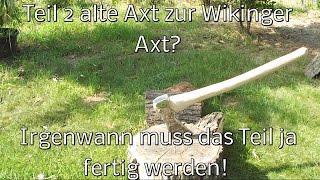 Teil 2/2 DIY Viking AXE, Wikinger Axt Stiel & Feinschliff?