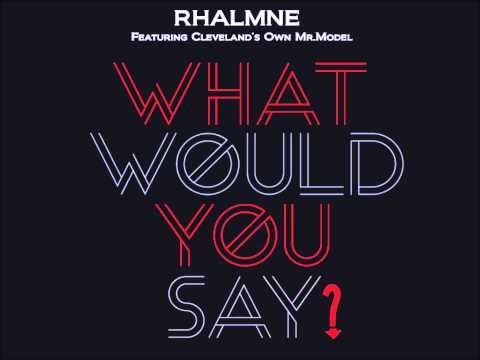 Rhalmne - What Would You Say (Feat. Mr.Model)