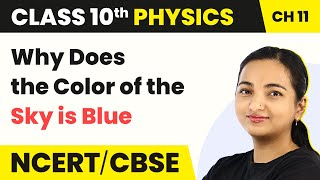 Why Does the Color of the Sky is Blue - The Human Eye and the Colorful World | Class 10 Physics