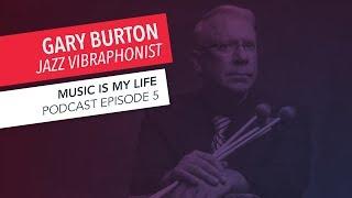 Music Is My Life: Jazz Vibraphone Legend Gary Burton | Episode 5 | Podcast