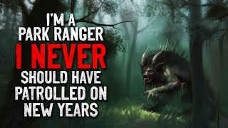"""""""I'm a Park Ranger, I Never Should have Patrolled on New Years"""" Creepypasta"""