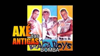 BOMBA - Braga Boys - Axé das Antigas - Axé Retrô - Relíquia