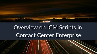 Overview on ICM Scripts in Contact Center Enterprise