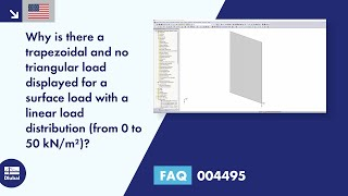 FAQ 004495 | Why is there a trapezoidal and no triangular load displayed for a surface load with a linear load distribution (from 0 to 50 kN/m²)?