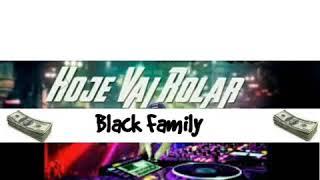 Black Family   Hoje Vai Rolar