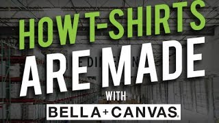 How T-shirt Blanks are Made with Bella Canvas the manufacturing process