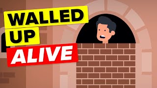 Walled up Alive - Worst Punishment in the History of Mankind