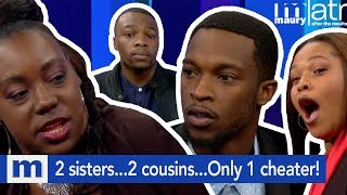Two Sisters...Two Cousins...But Only ONE Cheater! | The Maury Show