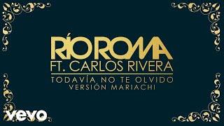 Todavía no te olvido (Versión Mariachi) - Rio Roma feat. Carlos Rivera (Video)