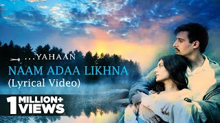 Naam Adaa Likhna | Lyrical Video | Yahaan | Shreya Ghoshal