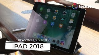 Five reasons to buy the Apple iPad 2018 - dooclip.me