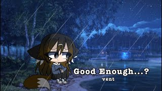 Good Enough....? ||Vent|| 1080p