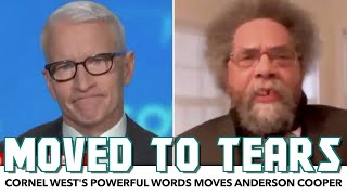 Cornel West Moves Anderson Cooper To Tears