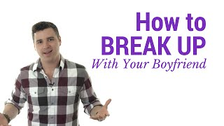 How to Break Up With Your Boyfriend (The RIGHT Way)