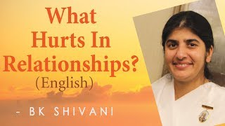What Hurts In Relationships?: Ep 26: BK Shivani (English)