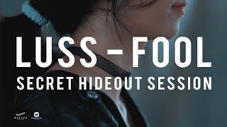 LUSS - Fool (Secret Hideout Session)