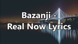 Bazanji - Real Now Lyrics