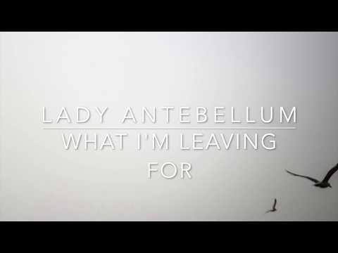 Lady Antebellum - What I'm Leaving For (Lyrics)