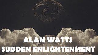 Alan Watts - Sudden Enlightenment