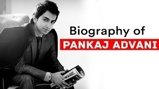 Biography of Pankaj Advani, Billiards and snooker player who is also known as India Golden Boy