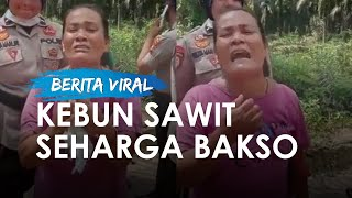 Tanahnya Dibeli Seharga Rp18 Ribu Per Meter, Seorang Ibu Menangis Meminta Tolong Presiden Jokowi