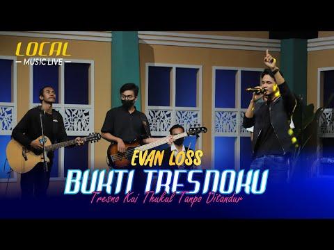 Evan Loss - Bukti Tresnoku | Local Music Live
